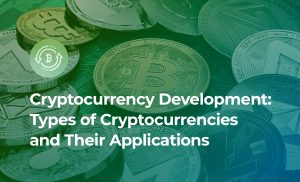 Cryptocurrency Development and Types of Cryptocurrencies