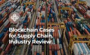 Blockchain Cases for Supply Chain