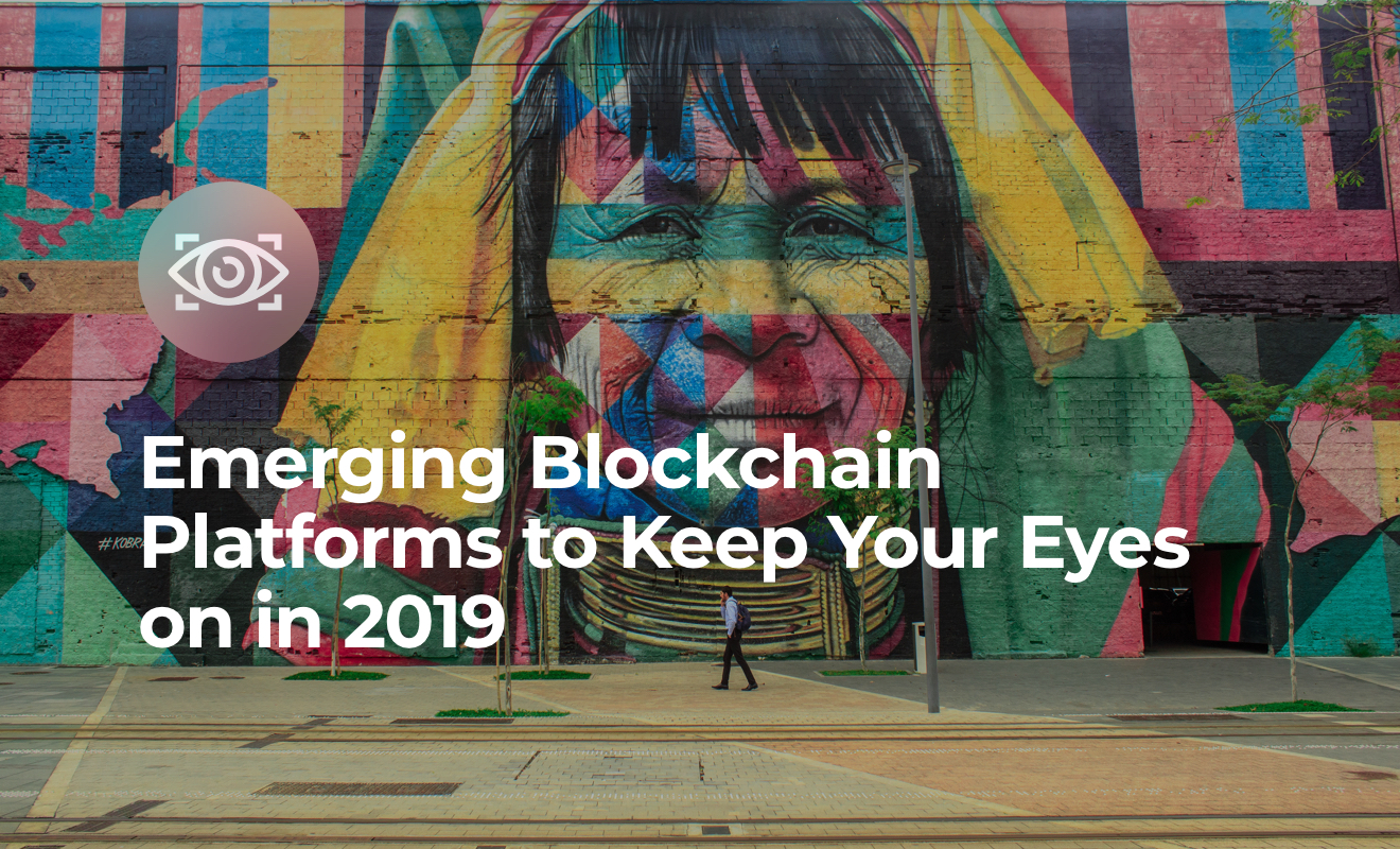Emerging Blockchain Platforms to Keep Your Eyes on in 2019