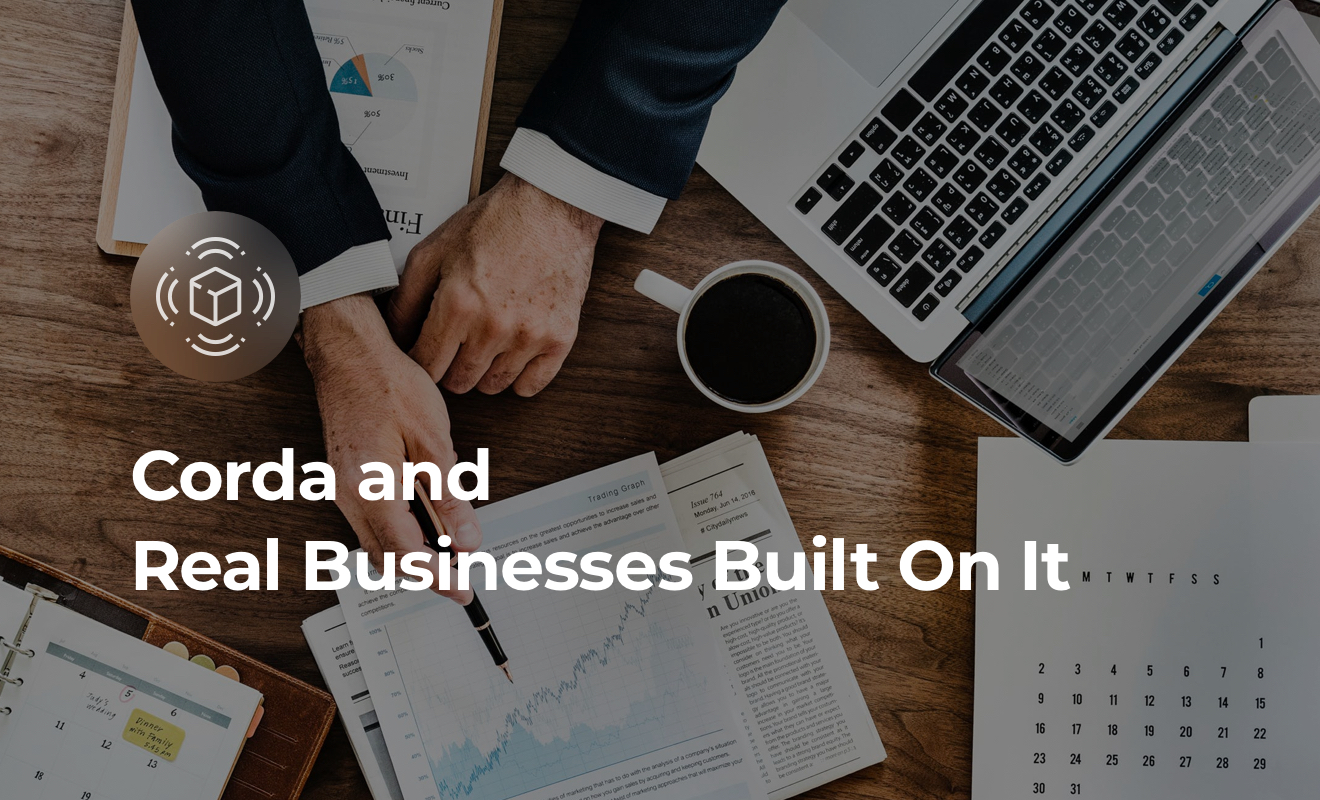 Corda and Real Businesses Built on Top of This Framework